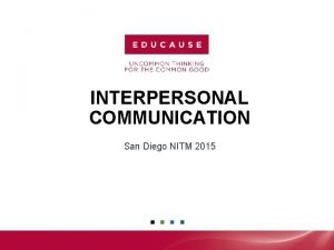 INTERPERSONAL COMMUNICATION San Diego NITM 2015 WHY INTERPERSONAL