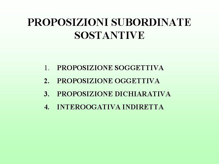 PROPOSIZIONI SUBORDINATE SOSTANTIVE 1 PROPOSIZIONE SOGGETTIVA 2 PROPOSIZIONE
