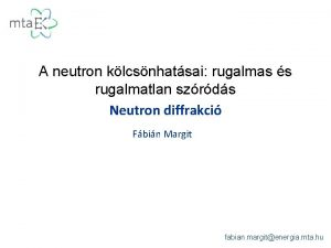 A neutron klcsnhatsai rugalmas s rugalmatlan szrds Neutron