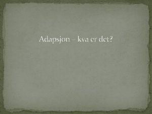 Adapsjon kva er det Kva er adapsjon Tyder