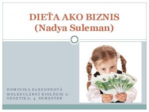 DIEA AKO BIZNIS Nadya Suleman DOMINIKA KLEKNEROV MOLEKULRN