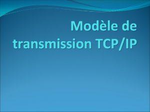 Modle de transmission TCPIP 1 Introduction TCPIP dsigne