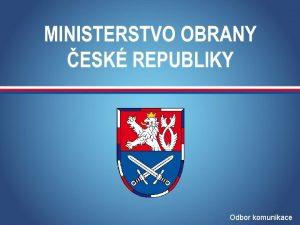 MINISTERSTVO OBRANY R Odbor komunikace VIDEO 2 MINISTERSTVO