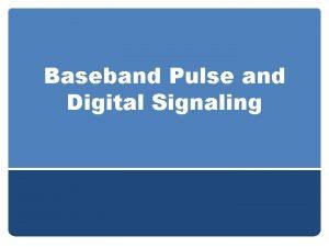 Baseband Pulse and Digital Signaling Definitions If bits