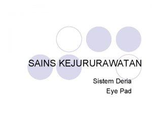 SAINS KEJURURAWATAN Sistem Deria Eye Pad EYE PAD