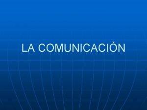 LA COMUNICACIN COMUNICACIN n n Se llama comunicacin