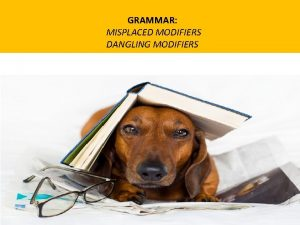 GRAMMAR MISPLACED MODIFIERS DANGLING MODIFIERS Components to cover