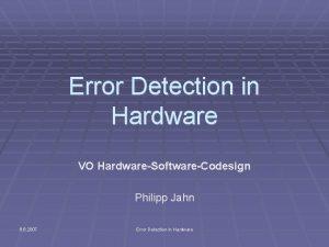 Error Detection in Hardware VO HardwareSoftwareCodesign Philipp Jahn
