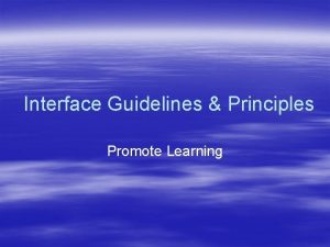 Interface Guidelines Principles Promote Learning Interface Guidelines Principles