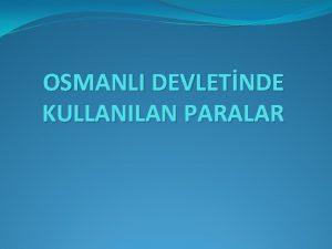 OSMANLI DEVLETNDE KULLANILAN PARALAR Osman Gazi ilk sikkesini