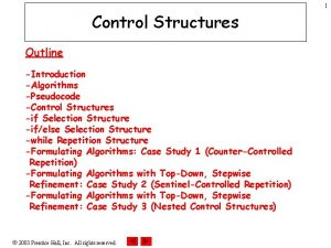 1 Control Structures Outline Introduction Algorithms Pseudocode Control