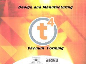Design and Manufacturing Vacuum Forming Manufacturing Vacuum Forming