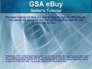 GSA e Buy Sellers Tutorial This basic tutorial