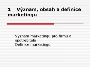 1 Vznam obsah a definice marketingu Vznam marketingu