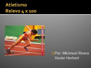 Atletismo Relevo 4 x 100 Por Micknuel Rivera