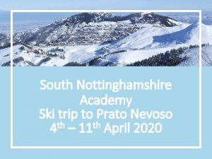 South Nottinghamshire Academy Ski trip to Prato Nevoso