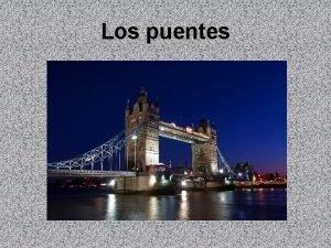 Los puentes Por qu tenemos puentes Los puentes
