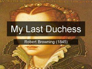 My Last Duchess Robert Browning 1845 Read the