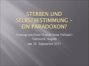 STERBEN UND SELBSTBESTIMMUNG EIN PARADOXON Vortrag von Peter