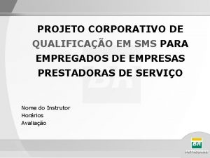 PROJETO CORPORATIVO DE QUALIFICAO EM SMS PARA EMPREGADOS