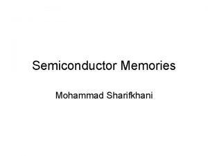 Semiconductor Memories Mohammad Sharifkhani Outline Introduction Nonvolatile memories