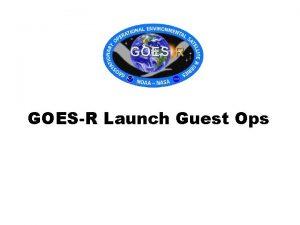 GOESR Launch Guest Ops GOESR Launch Atlas V