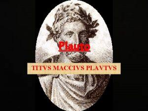 Plauto TITVS MACCIVS PLAVTVS Sommario La vita Lopera