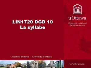 LIN 1720 DGD 10 La syllabe La syllabe