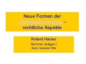 Neue Formen der Leistungsbeurteilung rechtliche Aspekte Roland Hcker