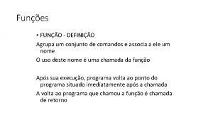 Funes FUNO DEFINIO Agrupa um conjunto de comandos