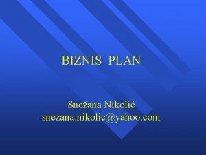 BIZNIS PLAN Sneana Nikoli snezana nikolicyahoo com Sadraj
