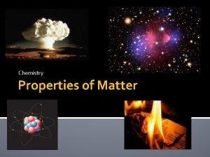 Chemistry Properties of Matter What is Matter Matter