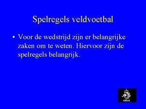 Spelregels veldvoetbal Voor de wedstrijd zijn er belangrijke