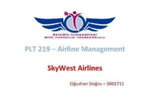 PLT 219 Airline Management Sky West Airlines Ouzhan
