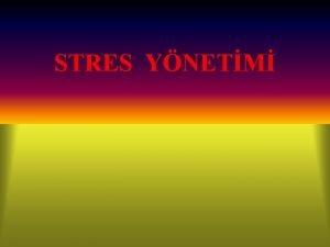 STRES YNETM Stres Baskya kar oluan tepkidir Ppictetus