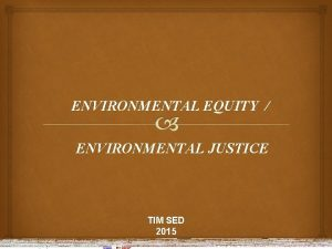 ENVIRONMENTAL EQUITY ENVIRONMENTAL JUSTICE TIM SED 2015 DAFTAR