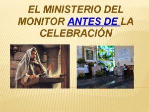 EL MINISTERIO DEL MONITOR ANTES DE LA CELEBRACIN