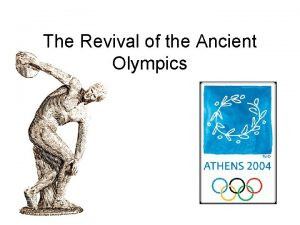 The Revival of the Ancient Olympics From Ancient