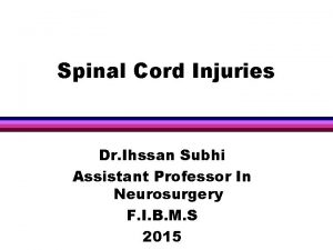 Spinal Cord Injuries Dr Ihssan Subhi Assistant Professor