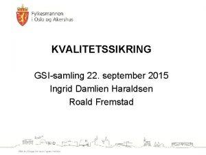 KVALITETSSIKRING GSIsamling 22 september 2015 Ingrid Damlien Haraldsen