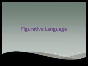 Figurative Language figurative language FIGyeruhtiv LANGgwidj The literal