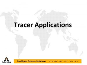 Tracer Applications 1 Typical Steam Tracing Piping Steam