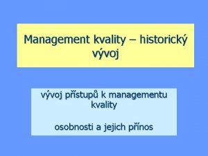 Management kvality historick vvoj pstup k managementu kvality