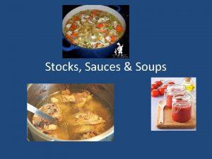 Stocks Sauces Soups Stocks Are the seasoned liquids