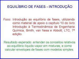 EQUILBRIO DE FASES INTRODUO Foco Introduo ao equilbrio