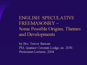 ENGLISH SPECULATIVE FREEMASONRY Some Possible Origins Themes and
