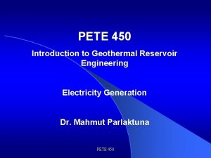 PETE 450 Introduction to Geothermal Reservoir Engineering Electricity