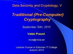 Data Security and Cryptology V Traditional PreComputer Cryptography