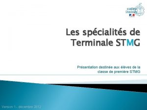 Les spcialits de Terminale STMG Prsentation destine aux