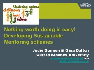 Nothing worth doing is easy Developing Sustainable Mentoring